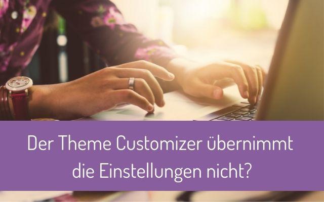 Theme Customizer (in WordPress) übernimmt die Einstellungen nicht – was tun?